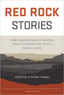 Red Rock Stories - Three Generations of Writers Speak on Behalf of Utah's Public Lands