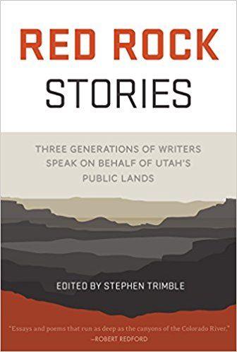 Red Rock Stories - Three Generations of Writers Speak on Behalf of Utah's Public Lands