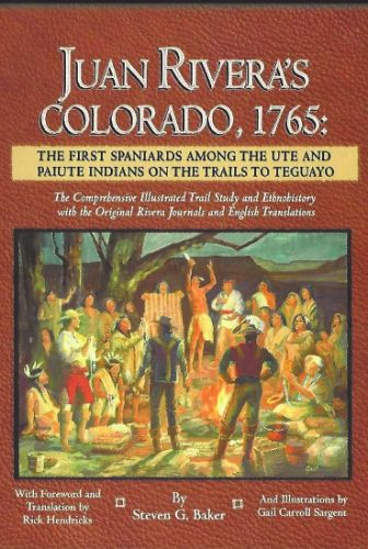 Juan Rivera's Colorado, 1765: The First Spaniards Among the Ute and Paiute Indians on the Trails to Teguayo